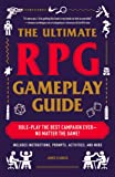 The Ultimate RPG Gameplay Guide: Role-Play the Best Campaign Ever―No Matter the Game! (The Ultimate RPG Guide Series)