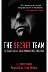The Secret Team: The CIA and Its Allies in Control of the United States and the World Kindle Edition