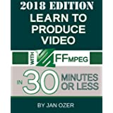 Learn to Produce Video with FFmpeg: In Thirty Minutes or Less (2018 Edition)