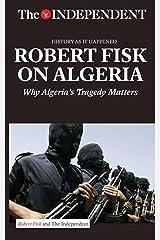 Robert Fisk on Algeria: Why Algeria's Tragedy Matters Paperback