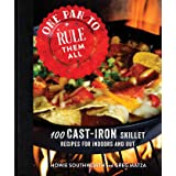 One Pan to Rule Them All: 100 Cast-Iron Skillet Recipes for Indoors and Out