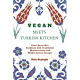Vegan Meets Turkish Kitchen: Plant Based Diet Cookbook with Traditional Mediterranean and Middle Eastern Recipes