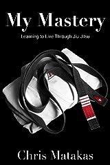 My Mastery: Learning to Live through Jiu Jitsu Kindle Edition