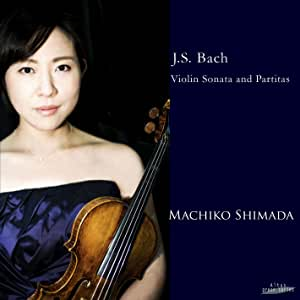 J.S.バッハ : 無伴奏ヴァイオリン・ソナタ 第3番   無伴奏ヴァイオリン・パルティータ 第2番&第3番 (J.S.Bach : Violin Sonata and Partitas / Machiko Shimada)