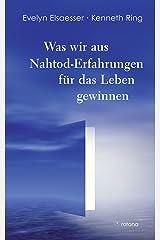 Was wir aus Nahtod-Erfahrungen für das Leben gewinnen (German Edition) Kindle Edition