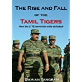 The Rise and Fall of the Tamil Tigers