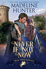 Never If Not Now: A Midsummer Knights Romance, book 7 ペーパーバック