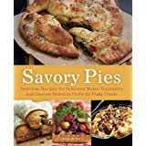 Savory Pies: Delicious Recipes for Seasoned Meats, Vegetables and Cheeses Baked in Perfectly Flaky Pie Crusts: Delicious Reci