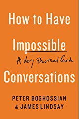 How to Have Impossible Conversations: A Very Practical Guide Kindle Edition