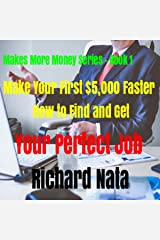 Make Your First $5,000 Faster: How to Find and Get Your Perfect Job (Make More Money Series Book 1) Kindle Edition