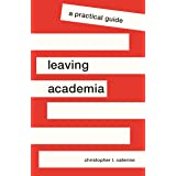 Leaving Academia: A Practical Guide (Skills for Scholars)