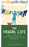 The Frugal Life: How a Family Can Live Under $30,000 and Thrive (English Edition)