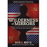 Wilderness of Mirrors: Intrigue, Deception, and the Secrets that Destroyed Two of the Cold War's Most Important Agents