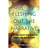 Fleshing Out the Narrative: A 31-Day Tarot and Journal Challenge for Writers (Creative Tarot Book 3)