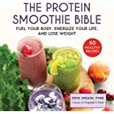The Protein Smoothie Bible: Fuel Your Body, Energize Your Life, and Lose Weight