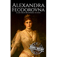 Alexandra Feodorovna: A Life From Beginning to End (Biograph…