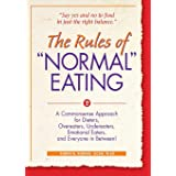 "The Rules of ""Normal"" Eating: A Commonsense Approach for Dieters, Overeaters, Undereaters, Emotional Eaters, and Everyone in"