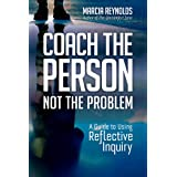 Coach the Person, Not the Problem: A Guide to Using Reflective Inquiry