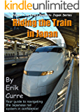 Riding the Train in Japan (Erik's Guide to Japan Book 1) (English Edition)