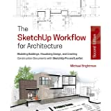 The SketchUp Workflow for Architecture: Modeling Buildings, Visualizing Design, and Creating Construction Documents with Sket
