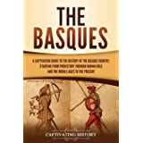 The Basques: A Captivating Guide to the History of the Basque Country, Starting from Prehistory through Roman Rule and the Mi