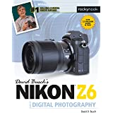 David Busch's Nikon Z6 Guide to Digital Photography (The David Busch Camera Guide Series)