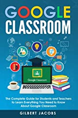 Google Classroom: The Complete Guide for Students and Teachers to Learn Everything You Need to Know About Google Classroom Paperback
