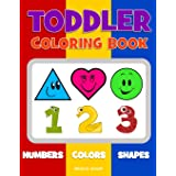 Toddler Coloring Book. Numbers Colors Shapes: Baby Activity Book for Kids Age 1-3, Boys or Girls, for Their Fun Early Learnin