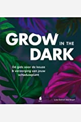 Grow in the dark: De gids voor de keuze & verzorging van jouw schaduwplant Hardcover