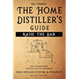 Raise the Bar - The Home Distiller's Guide: Home distilling - How to make moonshine, vodka, whiskey, rum, tequila ... And DIY