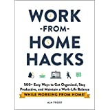 Work-from-Home Hacks: 500+ Easy Ways to Get Organized, Stay Productive, and Maintain a Work-Life Balance While Working from H
