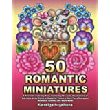 50 ROMANTIC MINIATURES: A Romantic Coloring Book, Featuring 50 Lovely Illustrations of Adorable Little Critters, Beautiful Fl