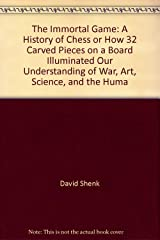 The Immortal Game: A History of Chess or How 32 Carved Pieces on a Board Illuminated Our Understanding of War, Art, Science, and the Huma CD