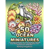 50 OCEAN MINIATURES: A Captivating Coloring Book with 50 Charming Designs of Adorable Ocean Dwellers, Colorful Corals, Lovely