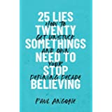 25 Lies Twentysomethings Need to Stop Believing: How to Get Unstuck and Own Your Defining Decade