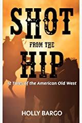 Shot from the Hip: 12 Tales of the American Old West Kindle Edition