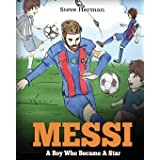 Messi: A Boy Who Became A Star. Inspiring children book about one of the best soccer players in history.: A Boy Who Became A