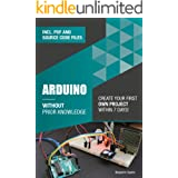 Arduino Without Prior Knowledge: Create your own first project within 7 days (Become an Engineer Without Prior Knowledge)
