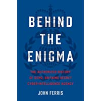 Behind the Enigma: The Authorized History of GCHQ, Britains…