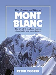 The Uncrowned King of Mont Blanc: The life of T. Graham Brown, physiologist and mountaineer