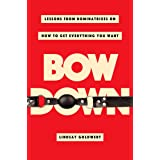 Bow Down: Lessons from Dominatrixes on How to Get Everything You Want