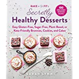 Bake to Be Fit's Secretly Healthy Desserts: Easy Gluten-Free, Sugar-Free, Plant-Based, or Keto-Friendly Brownies, Cookies, an