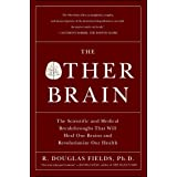 Other Brain: The Scientific and Medical Breakthroughs That Will Heal Our Brains and Revolutionize Our Health