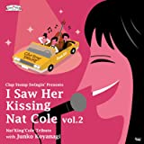 I Saw Her Kissing Nat Cole vol.2〜with Junko Koyanagi 〜