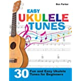 Easy Ukulele Tunes: 30 Fun and Easy Ukulele Tunes for Beginners
