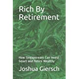 Rich by Retirement: How Singaporeans Can Invest Smart and Retire Wealthy: 1