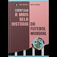 Corinthian: A história do Sport Club Corinthians Paulista co…