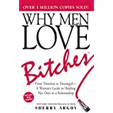 Why Men Love Bitches From Doormat to Dreamgirl―A Woman's Guide to Holding Her Own in a Relationship