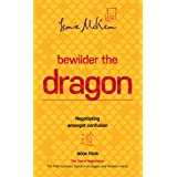 Bewilder the Dragon: Negotiating amongst confusion (The Dao of Negotiation: The Path between Eastern strategies and Western m