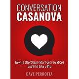 Conversation Casanova: How to Effortlessly Start Conversations and Flirt Like a Pro (The Dating Success Series Book 1)